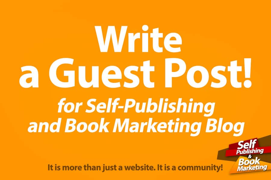 Write a Guest Post and Be Featured on the Self-Publishing and Book Marketing Blog!