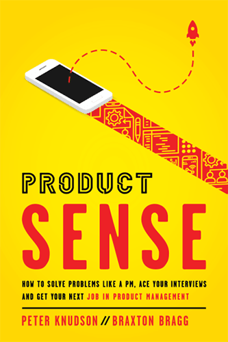 Product Sense: How to Solve Problems Like a PM, Ace Your Interviews, and Get Your Next Job in Product Management