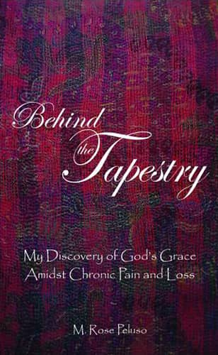 Behind the Tapestry: My Discovery of God's Grace Amidst Chronic Pain and Loss